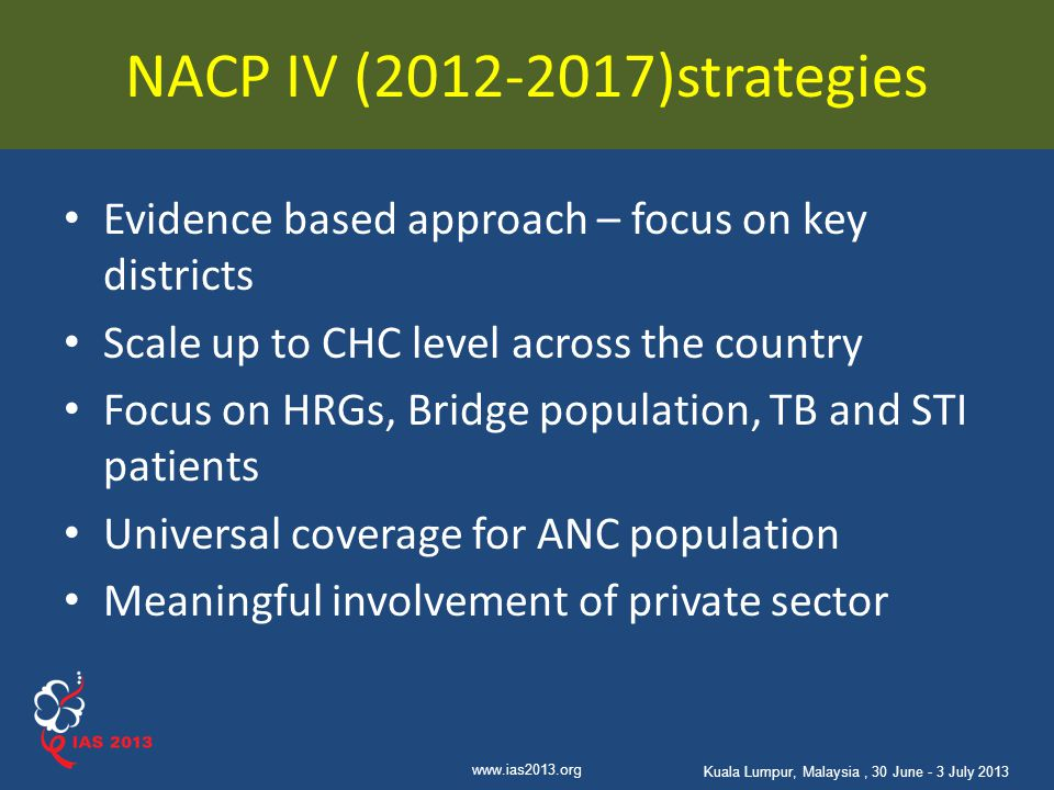 NACP IV (2012-2017)strategies Evidence based approach – focus on key districts. Scale up to CHC level across the country.