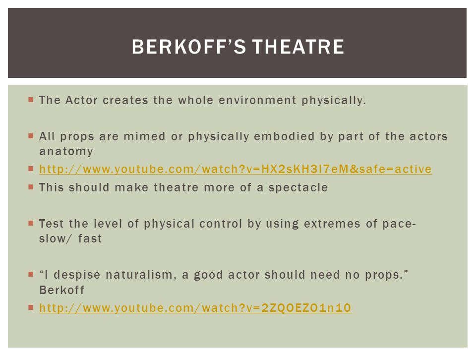 Berkoff's theatre The Actor creates the whole environment physically.