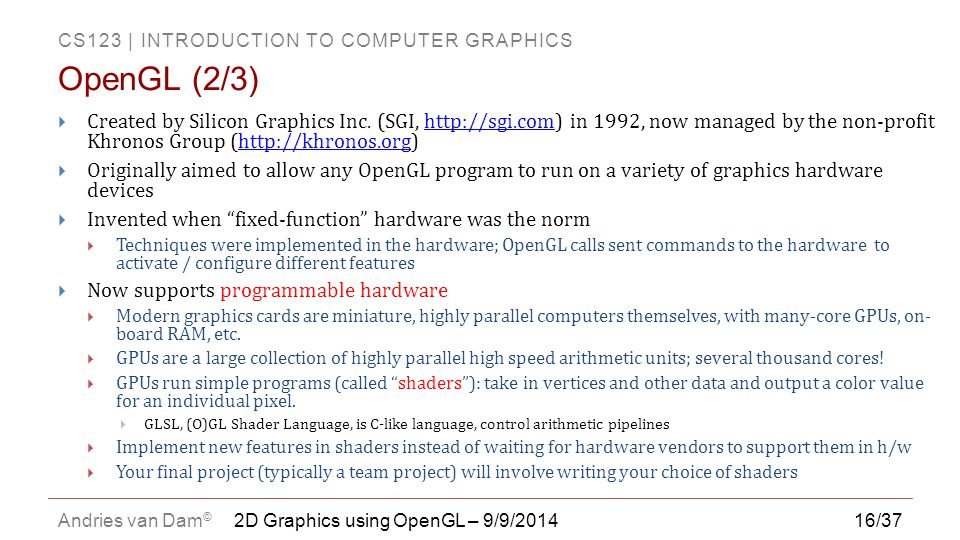 OpenGL (2/3) Created by Silicon Graphics Inc. (SGI, http://sgi.com) in 1992, now managed by the non-profit Khronos Group (http://khronos.org)