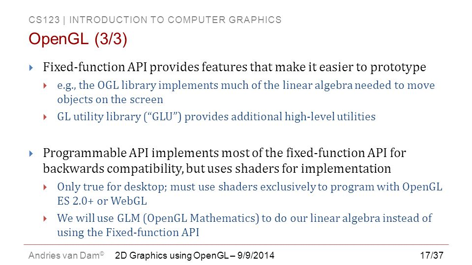 OpenGL (3/3) Fixed-function API provides features that make it easier to prototype.