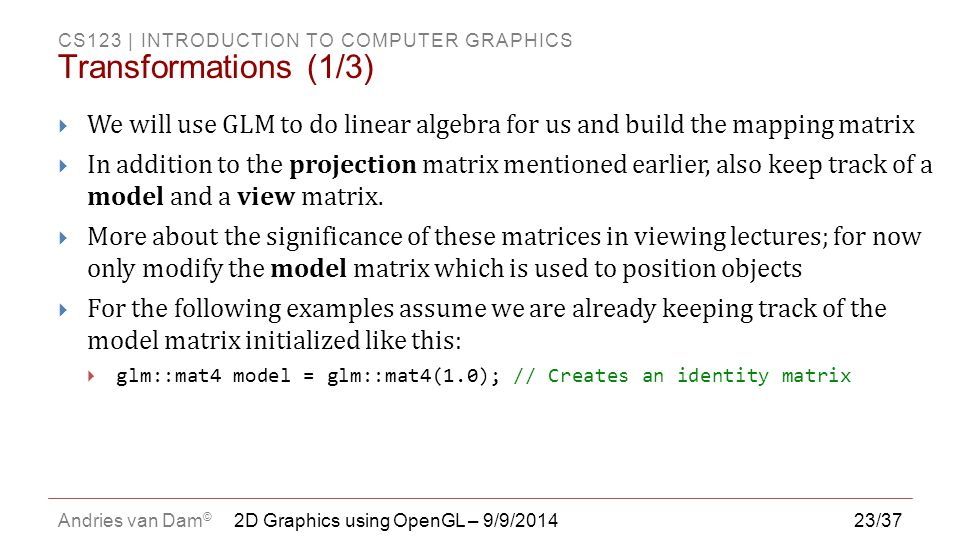 Transformations (1/3) We will use GLM to do linear algebra for us and build the mapping matrix.