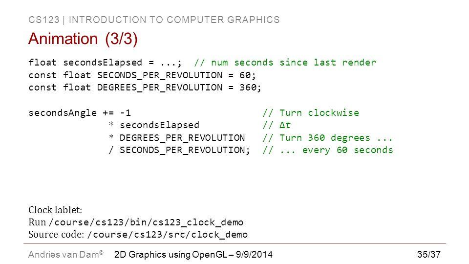 Animation (3/3) float secondsElapsed = ...; // num seconds since last render. const float SECONDS_PER_REVOLUTION = 60;