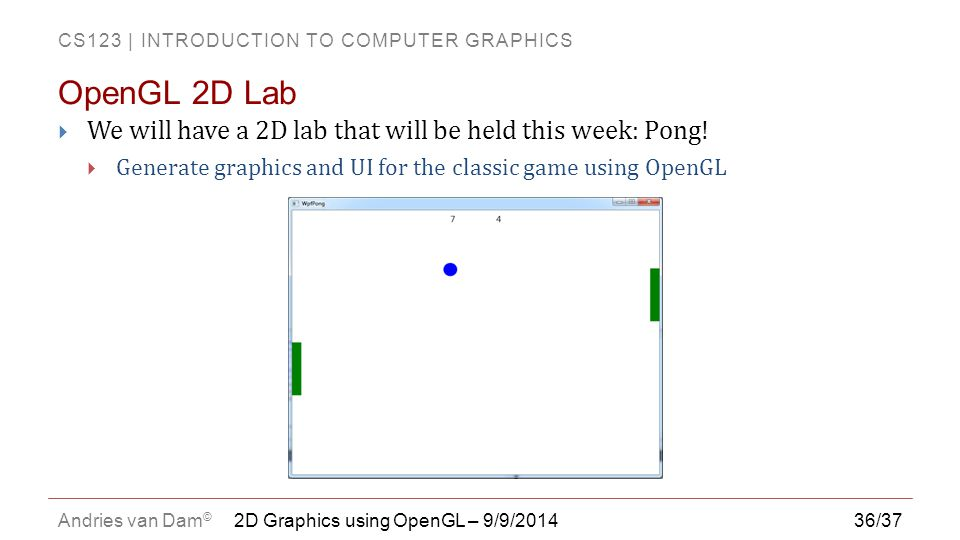 OpenGL 2D Lab We will have a 2D lab that will be held this week: Pong!
