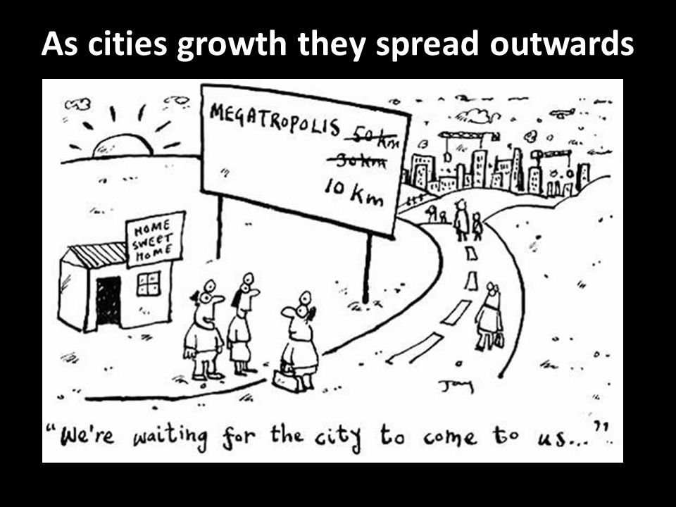 As cities growth they spread outwards