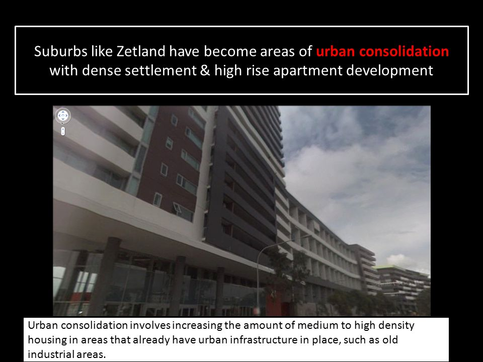 Suburbs like Zetland have become areas of urban consolidation with dense settlement & high rise apartment development