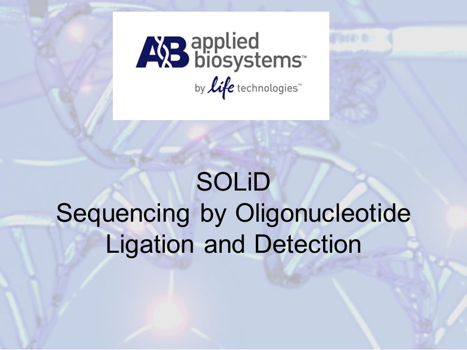 SOLiD Sequencing by Oligonucleotide Ligation and Detection