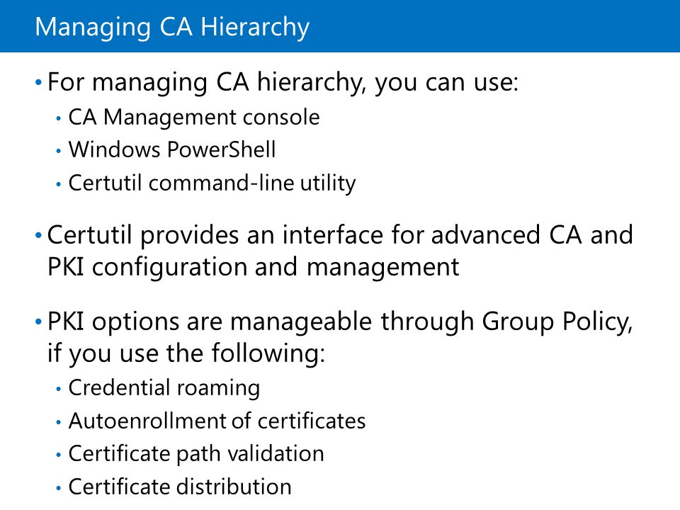 For managing CA hierarchy, you can use: