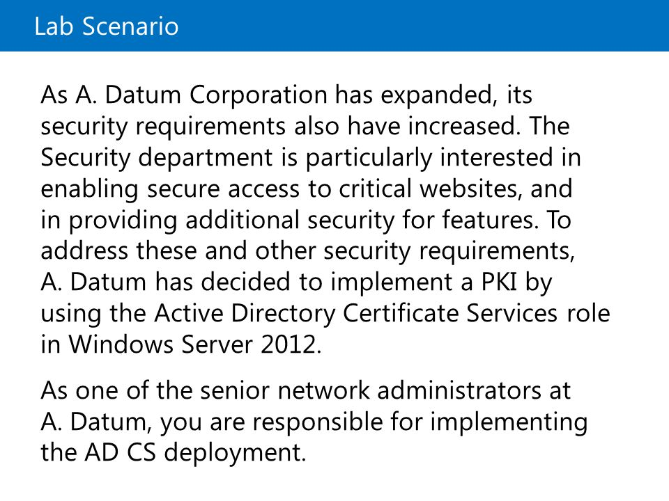 10969A Lab Scenario. 7: Deploying and Managing Active Directory Certificate Services.