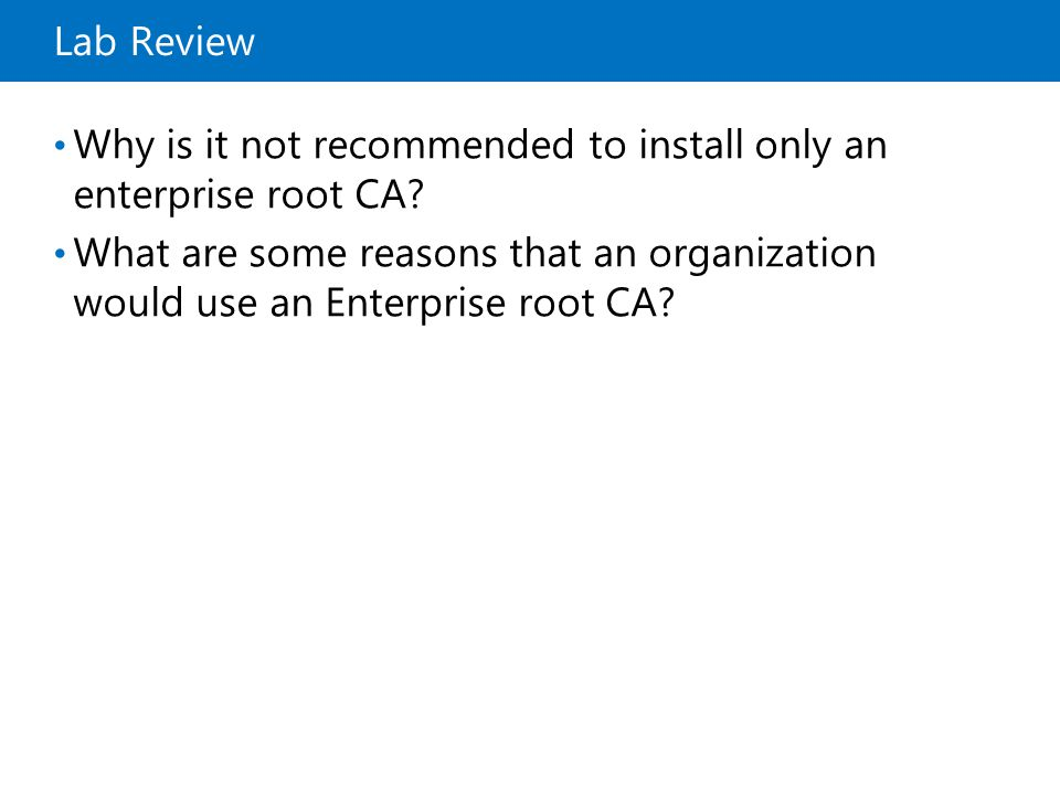10969A Lab Review. 7: Deploying and Managing Active Directory Certificate Services.
