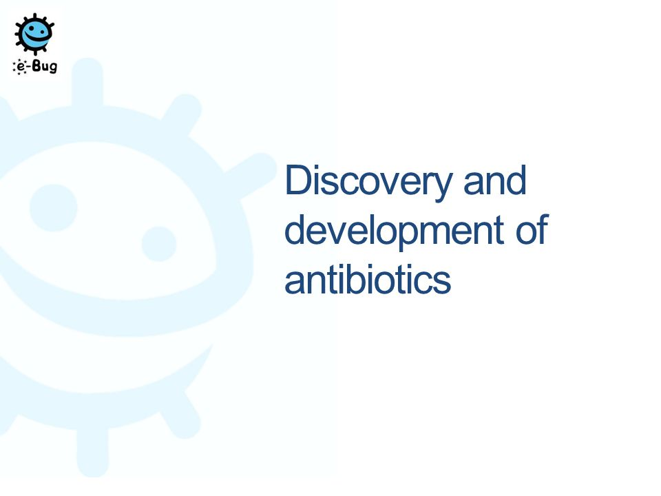 Discovery and development of antibiotics