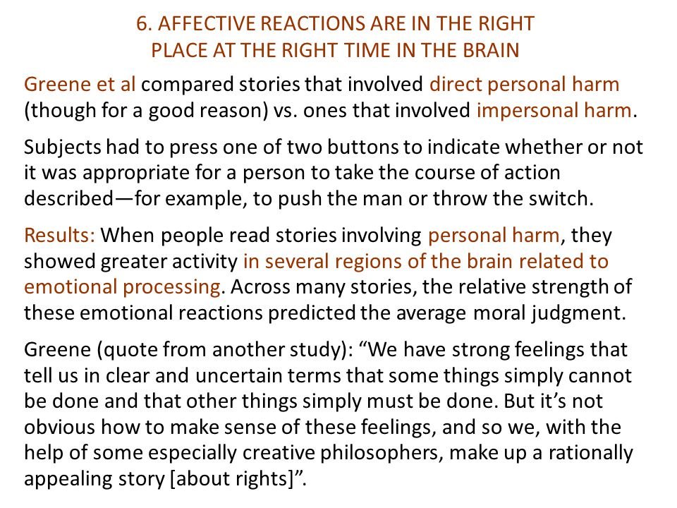 6. AFFECTIVE REACTIONS ARE IN THE RIGHT PLACE AT THE RIGHT TIME IN THE BRAIN