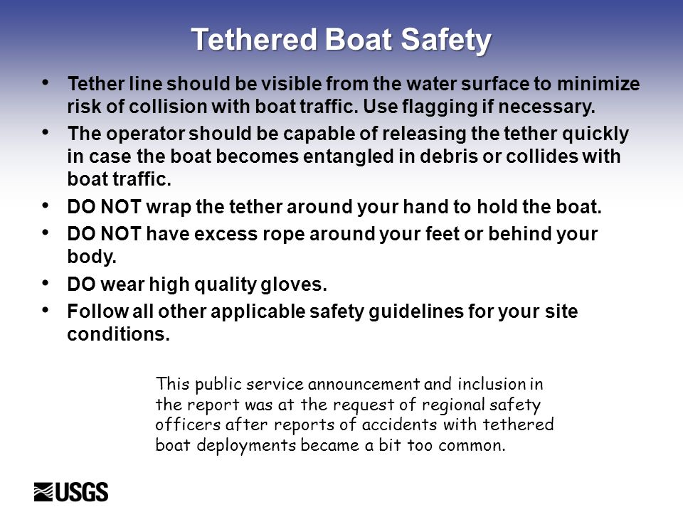 Tethered Boat Safety Tether line should be visible from the water surface to minimize risk of collision with boat traffic. Use flagging if necessary.
