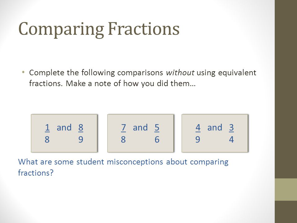 Comparing Fractions 1 and 8 8 9 7 and 5 8 6 4 and 3 9 4