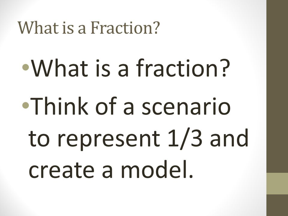 Think of a scenario to represent 1/3 and create a model.