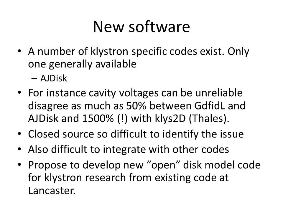 New software A number of klystron specific codes exist. Only one generally available. AJDisk.