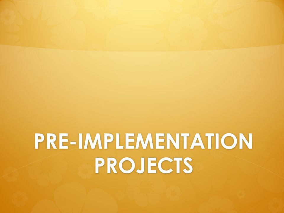 PRE-IMPLEMENTATION PROJECTS