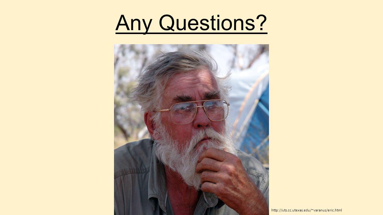 Any Questions http://uts.cc.utexas.edu/~varanus/eric.html