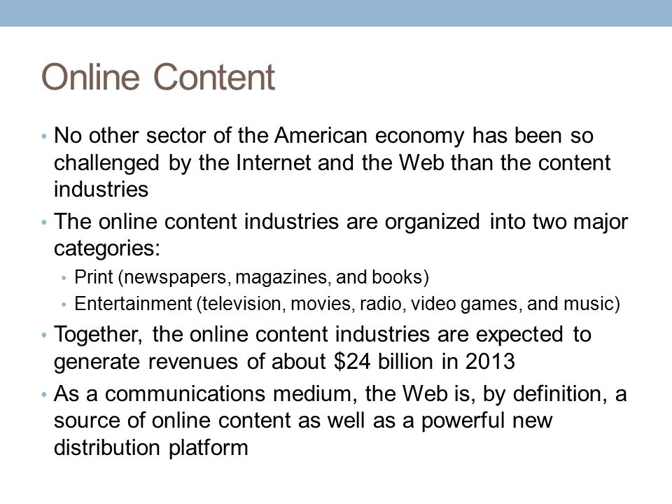 Online Content No other sector of the American economy has been so challenged by the Internet and the Web than the content industries.