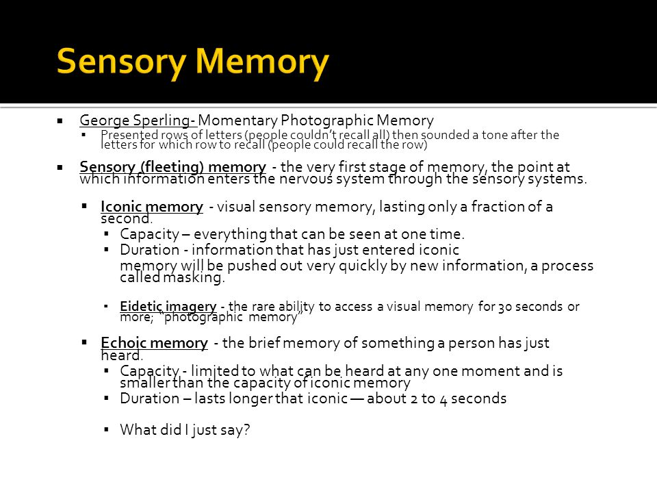 Sensory Memory George Sperling- Momentary Photographic Memory