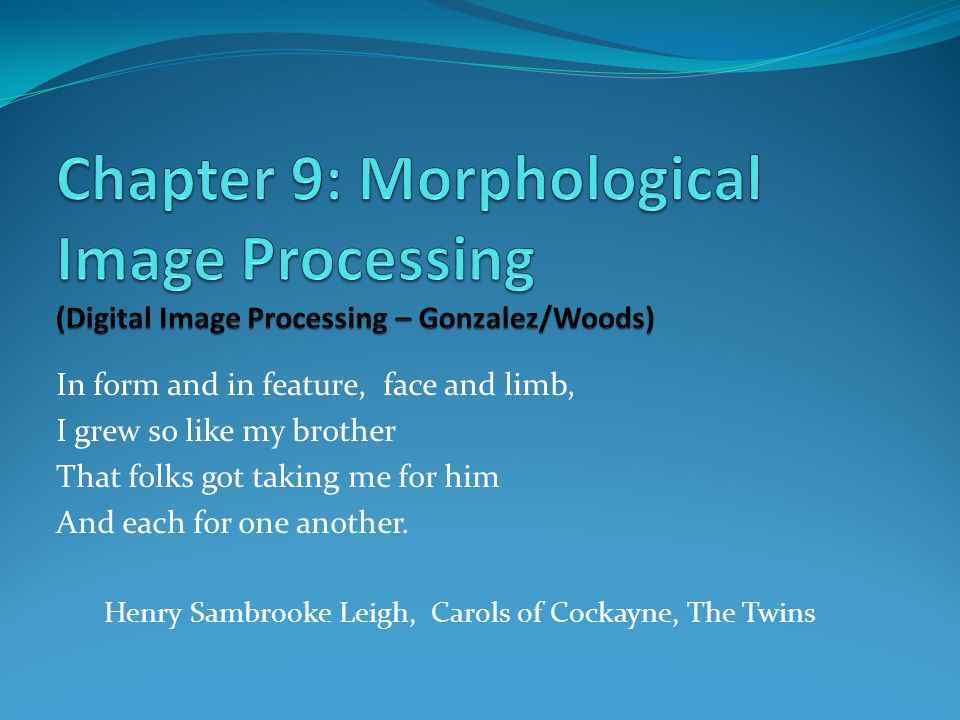 Chapter 9: Morphological Image Processing (Digital Image Processing – Gonzalez/Woods)