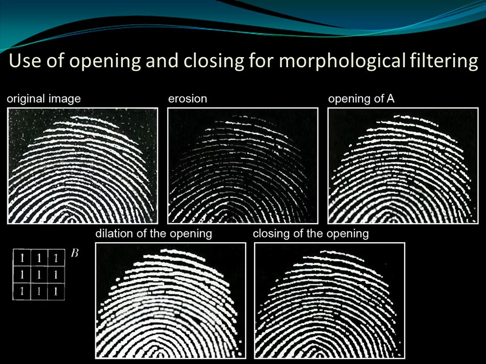Use of opening and closing for morphological filtering