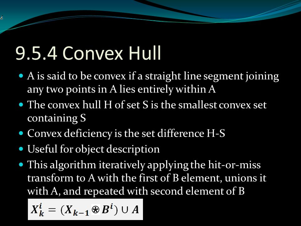 9.5.4 Convex Hull A is said to be convex if a straight line segment joining any two points in A lies entirely within A.