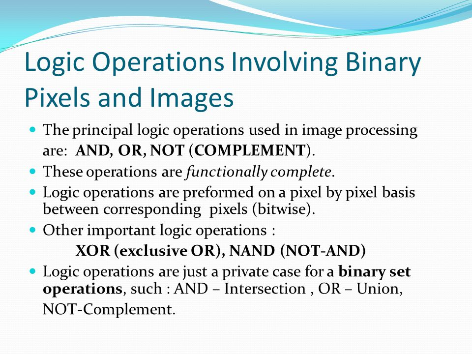 Logic Operations Involving Binary Pixels and Images