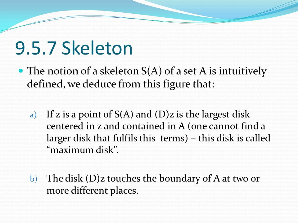 9.5.7 Skeleton The notion of a skeleton S(A) of a set A is intuitively defined, we deduce from this figure that: