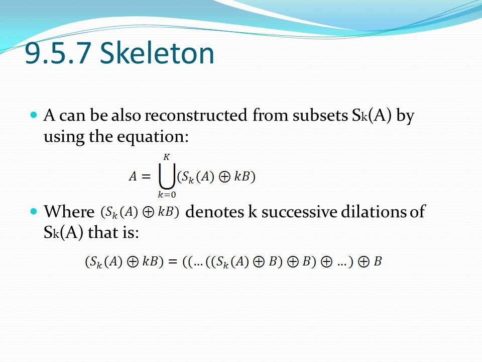 9.5.7 Skeleton A can be also reconstructed from subsets Sk(A) by using the equation: