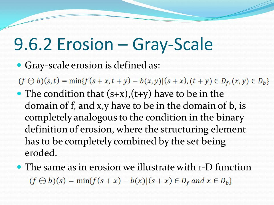 9.6.2 Erosion – Gray-Scale Gray-scale erosion is defined as: