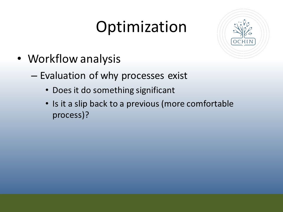 Optimization Workflow analysis Evaluation of why processes exist