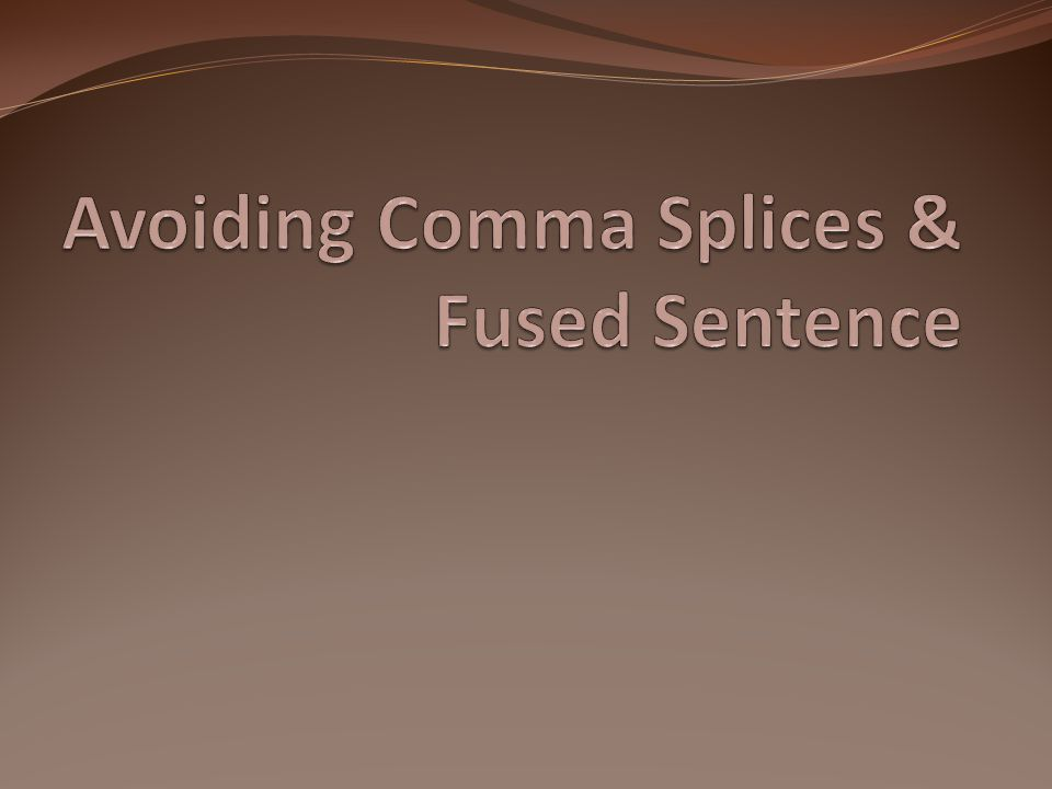 Avoiding Comma Splices & Fused Sentence