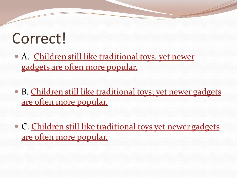 Correct! A. Children still like traditional toys, yet newer gadgets are often more popular.