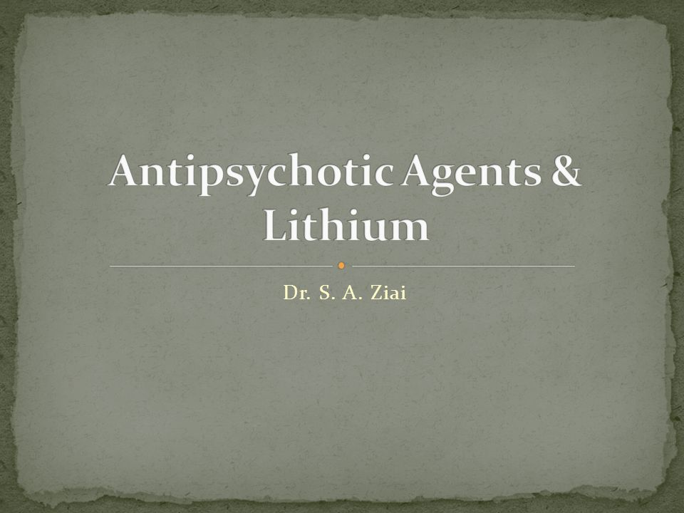 Antipsychotic Agents & Lithium