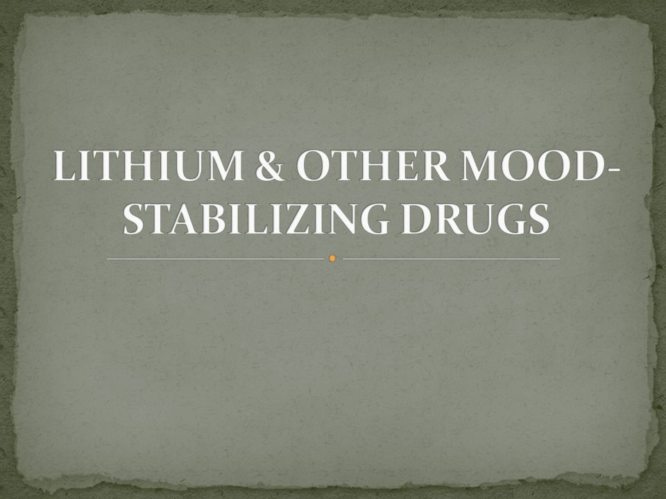 LITHIUM & OTHER MOOD-STABILIZING DRUGS