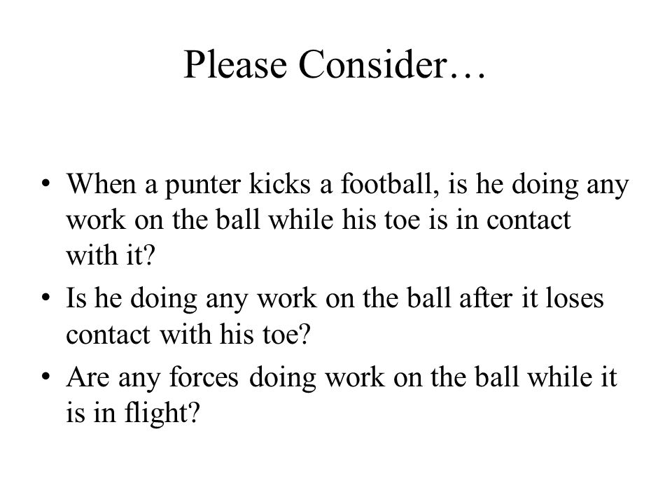 Please Consider… When a punter kicks a football, is he doing any work on the ball while his toe is in contact with it