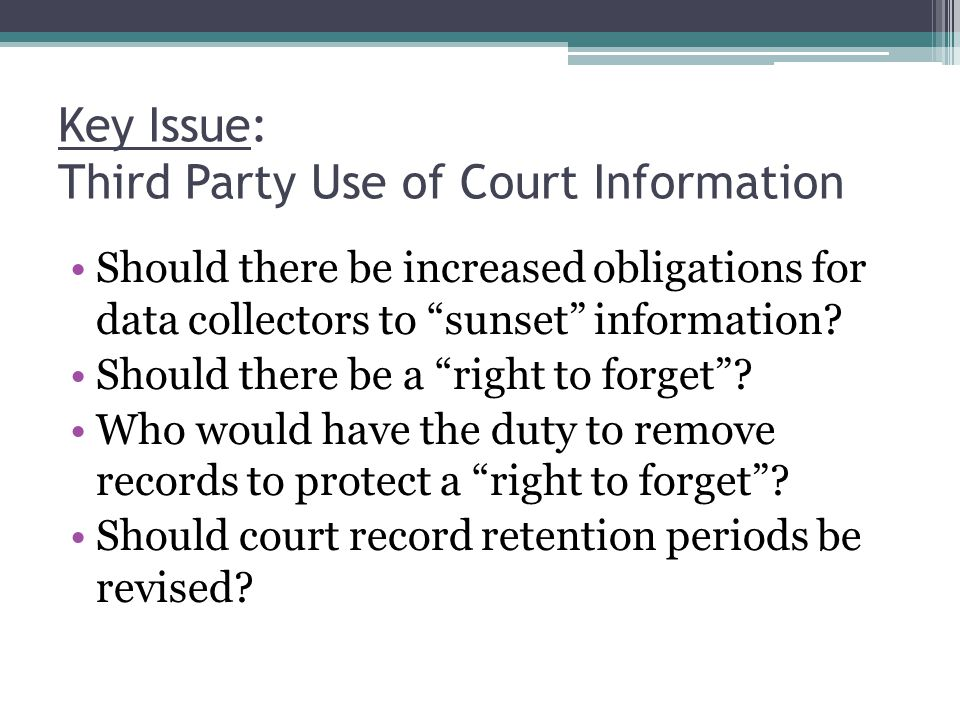 Key Issue: Third Party Use of Court Information