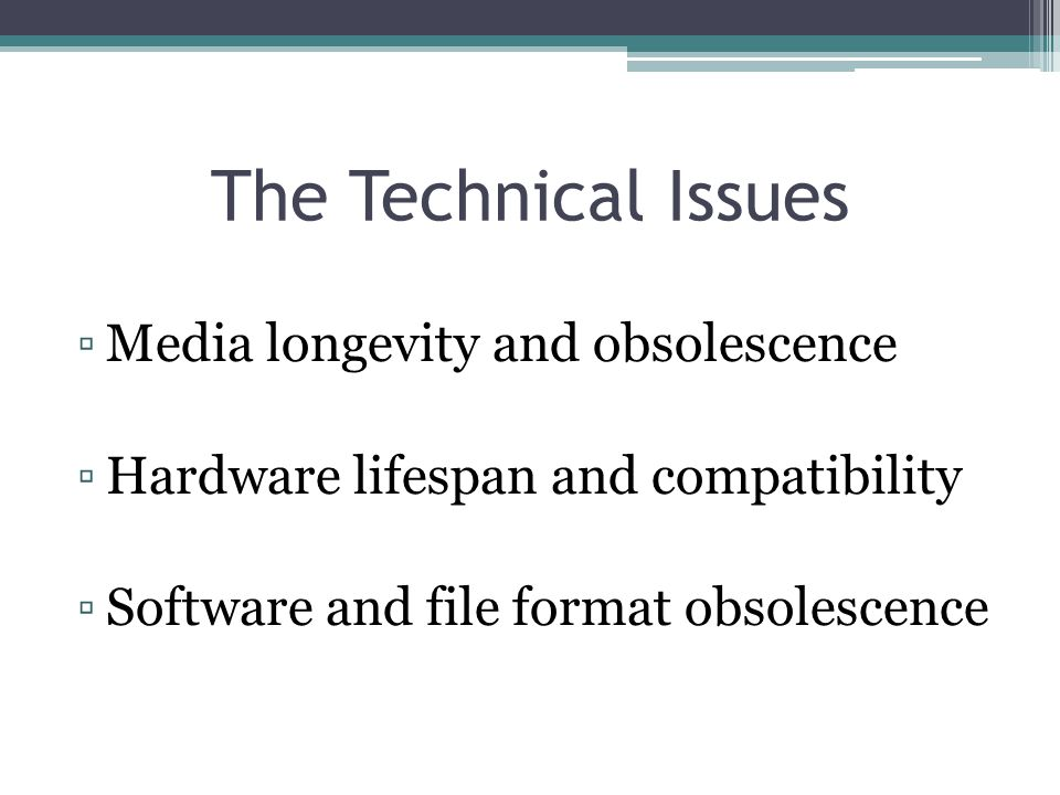 The Technical Issues Media longevity and obsolescence