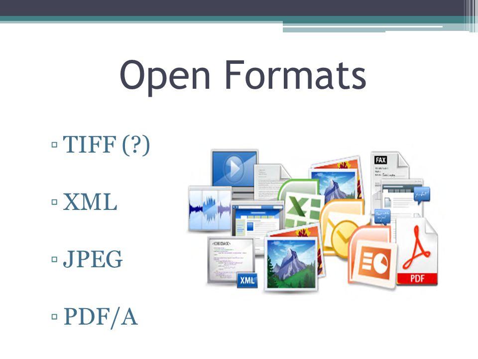 Open Formats TIFF ( ) XML JPEG PDF/A