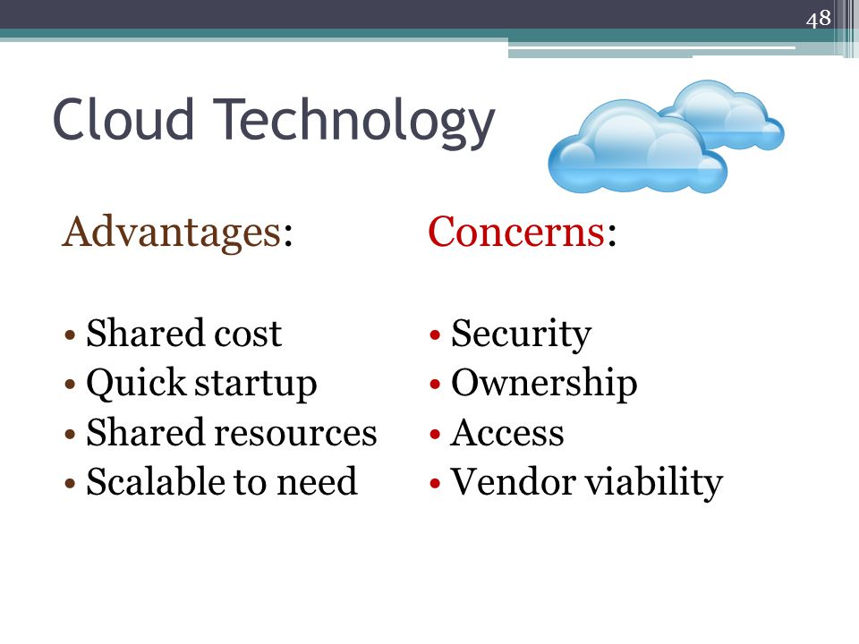 Cloud Technology Advantages: Concerns: Shared cost Quick startup