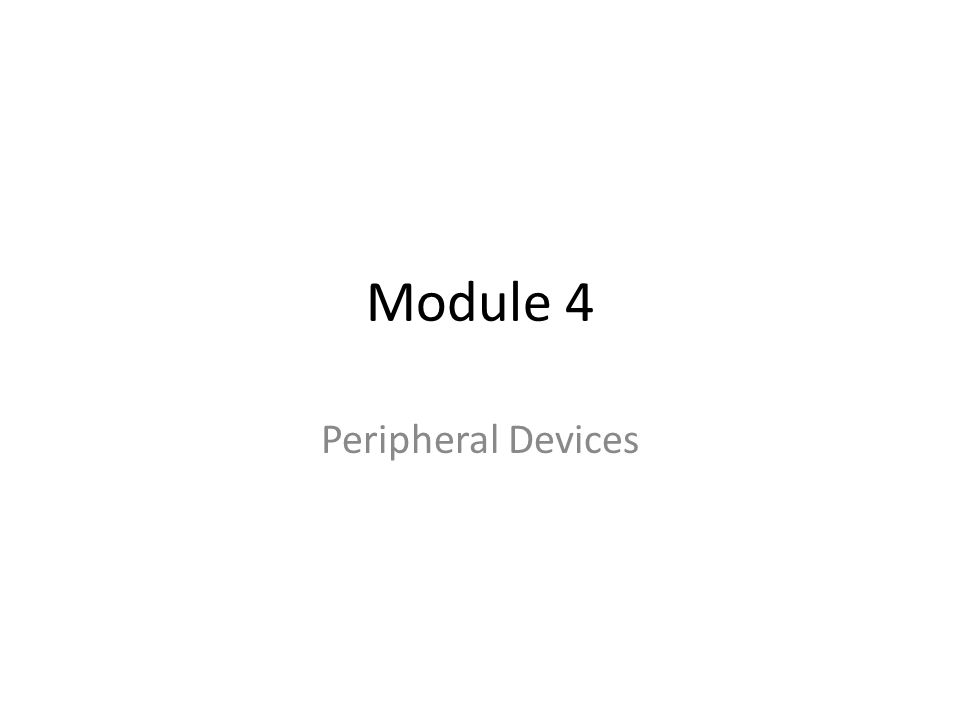 Module 4 Peripheral Devices