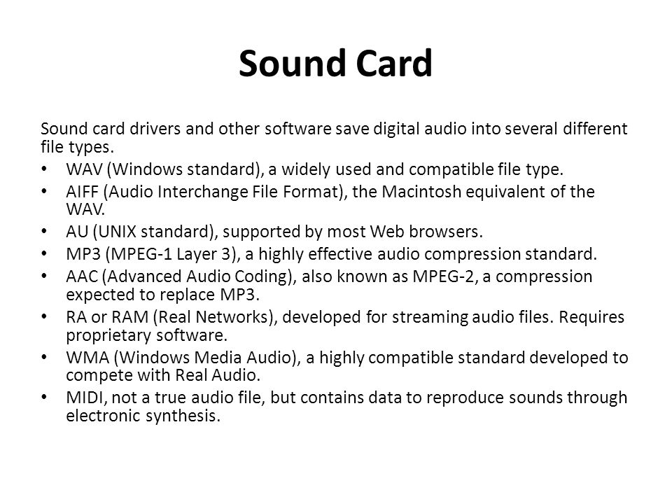 Sound Card Sound card drivers and other software save digital audio into several different file types.
