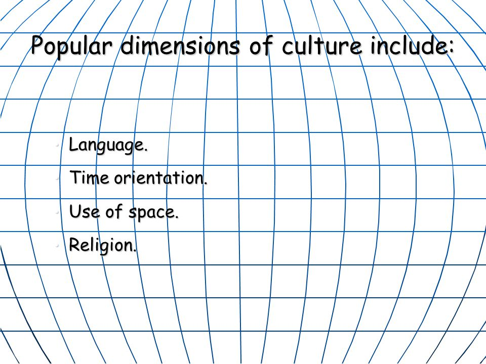 Popular dimensions of culture include: