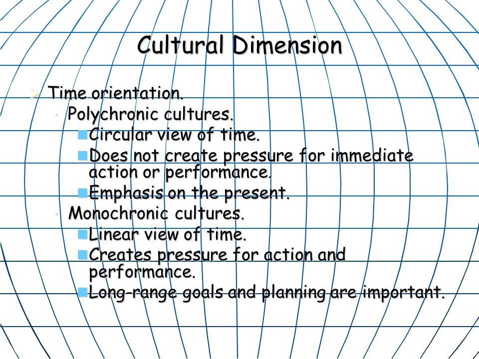 Cultural Dimension Time orientation. Polychronic cultures.