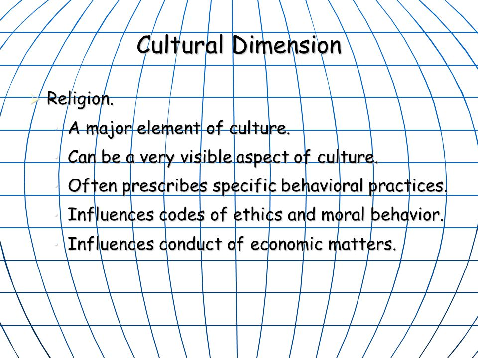 Cultural Dimension Religion. A major element of culture.