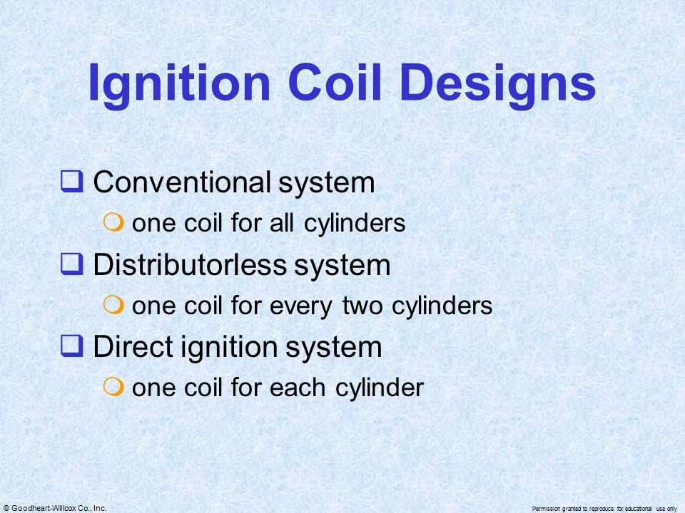 Ignition Coil Designs Conventional system Distributorless system