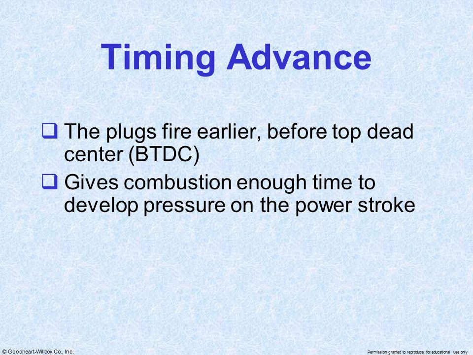 Timing Advance The plugs fire earlier, before top dead center (BTDC)