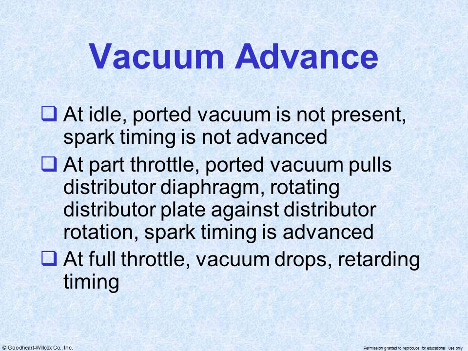 Vacuum Advance At idle, ported vacuum is not present, spark timing is not advanced.