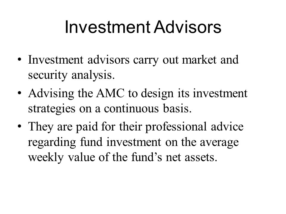 Investment Advisors Investment advisors carry out market and security analysis.