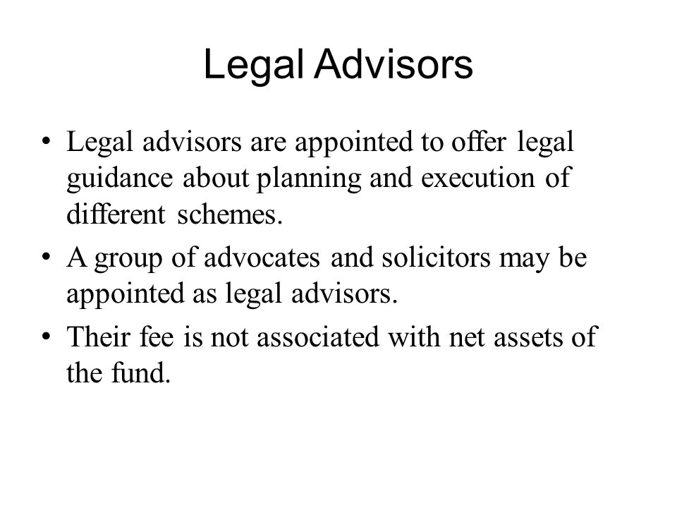Legal Advisors Legal advisors are appointed to offer legal guidance about planning and execution of different schemes.